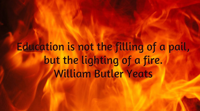 Education is the lighting of a fire.
