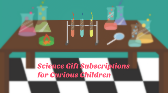 Science Gift Subscriptions for Curious Children